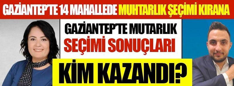 Gaziantep'te 14 mahallede muhtarlık seçimi kıran kırana! Yeni muhtarlar kimler oldu?