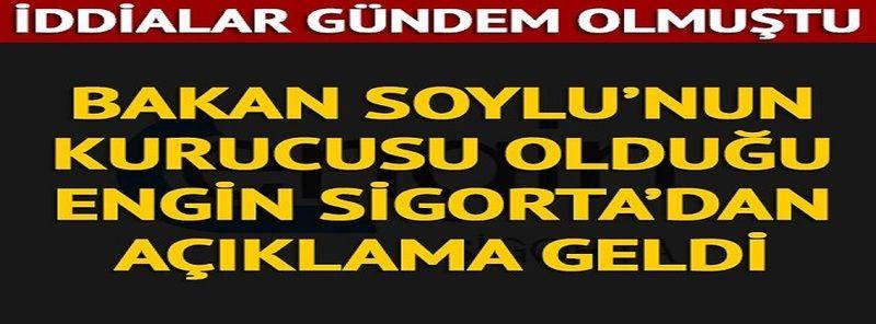 Son Dakika....Süleyman Soylu'nun kurucusu olduğu Engin Sigorta'dan iddialara ilişkin açıklama