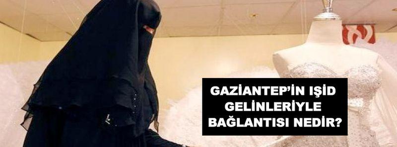 Gaziantep'in Işid gelinleriyle bağlantısı nedir?