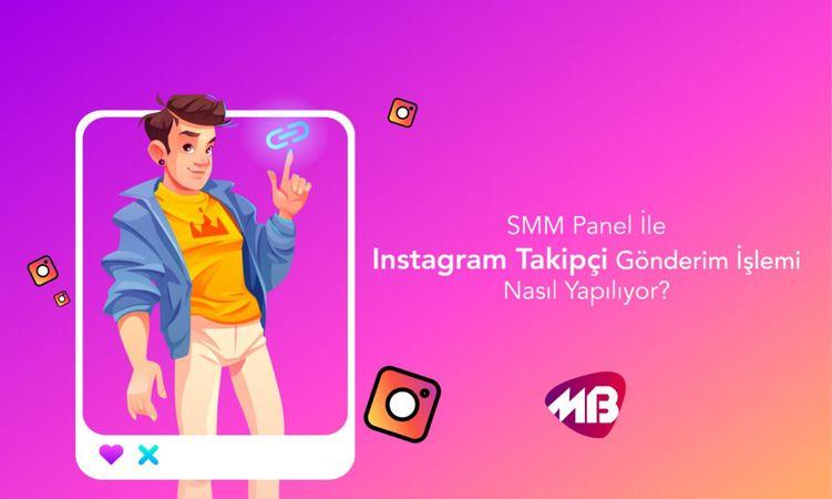 SMM Panel İle Instagram Takipçi Gönderim İşlemi Nasıl Yapılıyor?