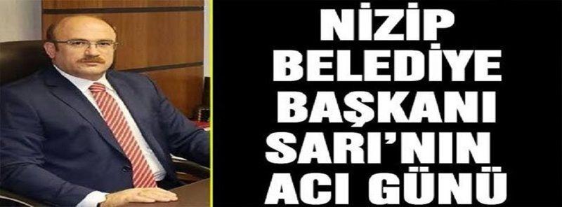 Nizip Belediye Başkanı Sarı'nın acı gün