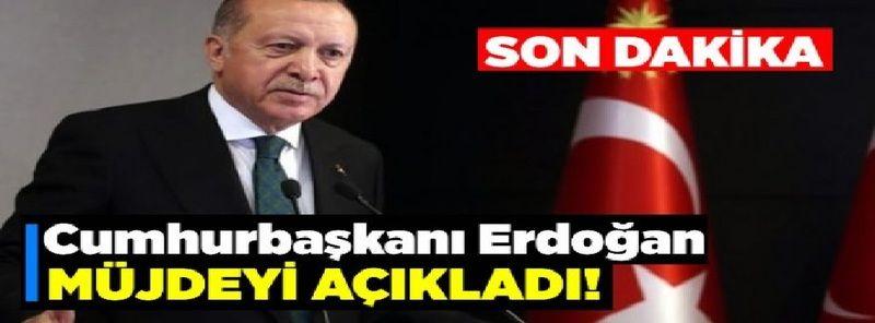 Son Dakika: Video Haber! İşte Müjde...Cumhurbaşkanı Erdoğan müjdeyi açıkladı