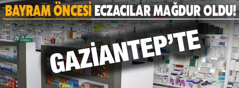 Gaziantep'te Bayram Öncesi Eczacılar Mağdur Oldu!