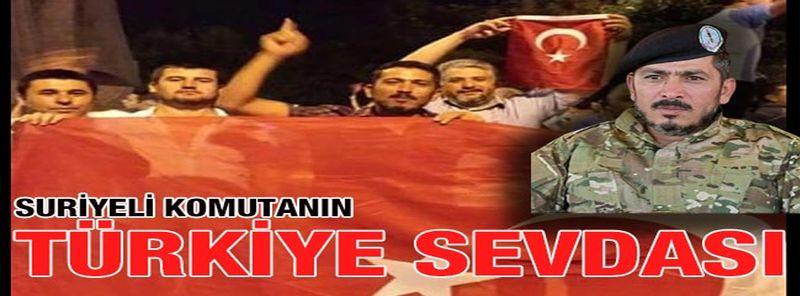 Suriyeli komutanın Türkiye sevdası