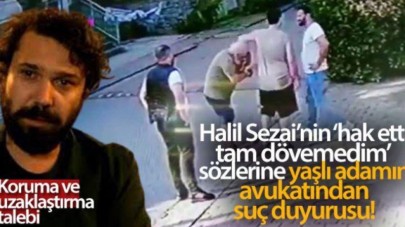 Halil Sezai: Hak etti,tam dövemedim