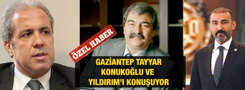 Özel haber...Gaziantep Tayyar, Konukoğlu ve Yıldırım'ı Konuşuyor