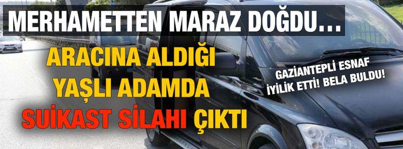 Son Dakika Haber...Gaziantep'li esnafa Merhametten Maraz Doğdu…Aracına Aldığı Yaşlı Adamda Suikast Silahı Çıktı