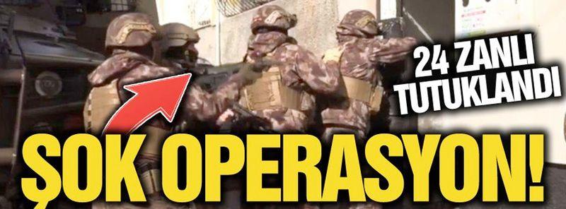 Gaziantep'te Şok operasyon! 24 zanlı tutuklandı