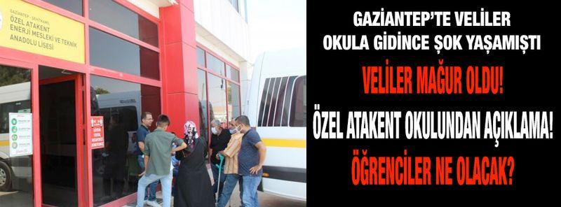 Gaziantep'te Veliler Mağdur oldu!Özel Atakent Okulundan Açıklama!Öğrenciler Ne Olacak?