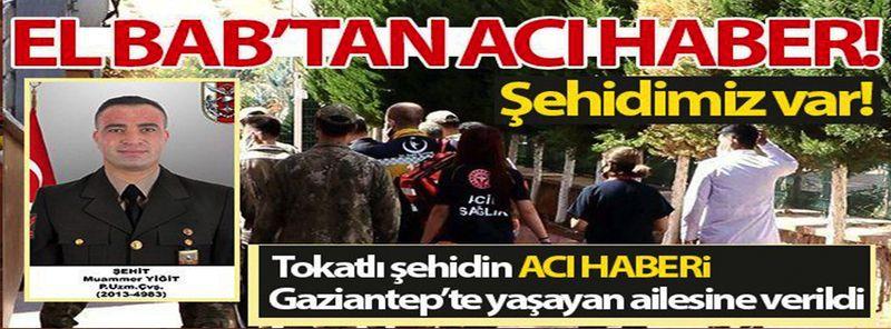 El Bab'tan Acı Haber, 1 Ay önce Gaziantep'e gelmişti