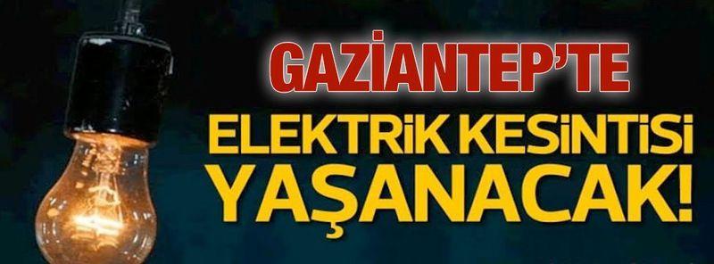 Son Dakika:Dikkat! Gaziantep'te yarın birçok bölgede elektrik kesintisi olacak...