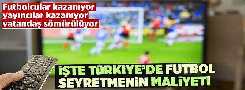Türkiye'de futbol izlemek ateş pahası...Yorumlarınız