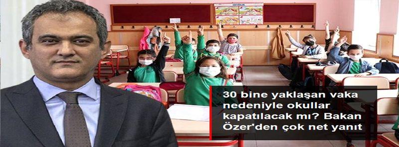 Son Dakika... 30 Bine Yaklaşan Vaka Nedeniyle Okullar Kapatılacak mı? Bakan Özer'den Çok Net Yanıt