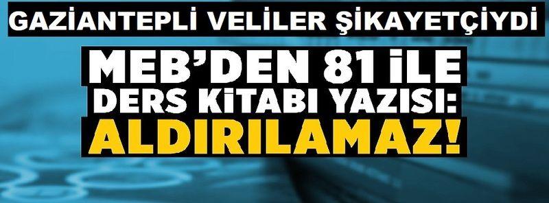 """Son Dakika Haber:Gaziantepli veliler de """"Baş Edemiyoruz"""" Demişti! Milli Eğitim Bakanlığı'ndan 81 ile 'ders kitabı' yazısı! """"Aldırılamaz"""""""
