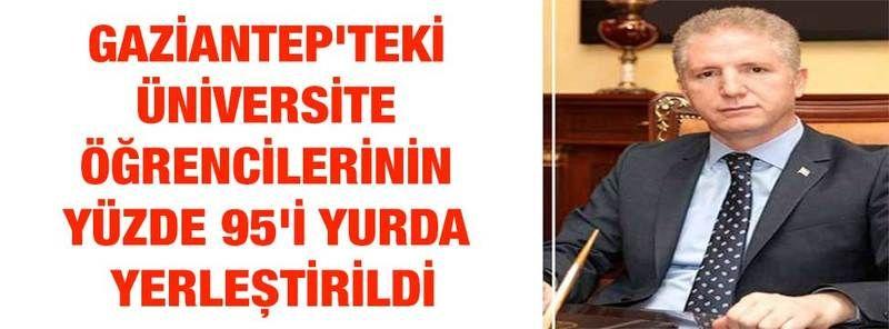 Vali Gül: Gaziantep'teki üniversite öğrencilerinin yüzde 95'i yurda yerleştirildi