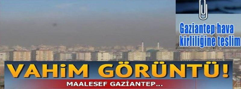 Son Dakika: Gaziantep'te Nefes Alacak Hava BİLE YOK!Hava kalitesinde sınıfta kaldık: Alarm zilleri Gaziantep için çalıyor!