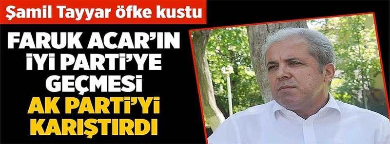 Faruk Acar'ın İYİ Parti'ye geçmesi AK Parti'yi karıştırdı! Şamil Tayyar öfke kustu