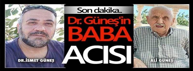 Dr. İsmet Güneş'in babası Ali Güneş vefat etti...