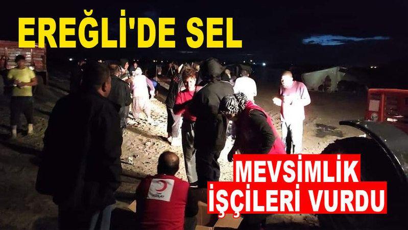 Ereğli'de sel mevsimlik işçileri vurdu