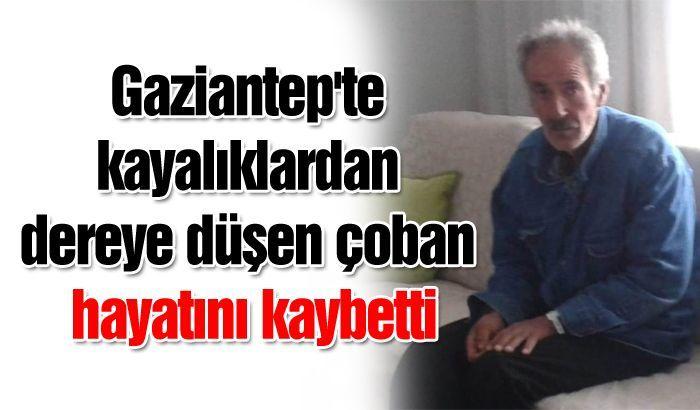 Gaziantep'te kayalıklardan dereye düşen çoban hayatını kaybetti