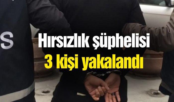 Hırsızlık şüphelisi 3 kişi yakalandı