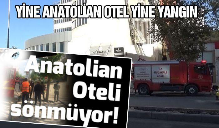 Yine Anatolian Otel yine yangın...