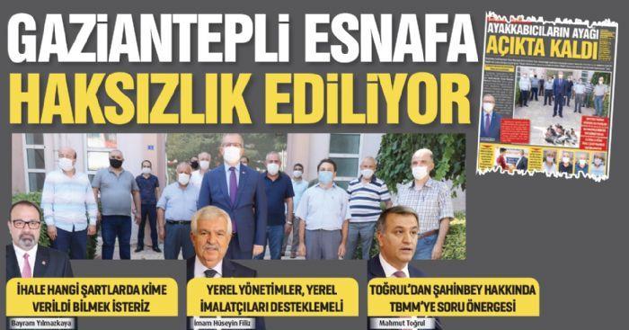 'GAZİANTEPLİ ESNAFA HAKSIZLIK EDİLİYOR'