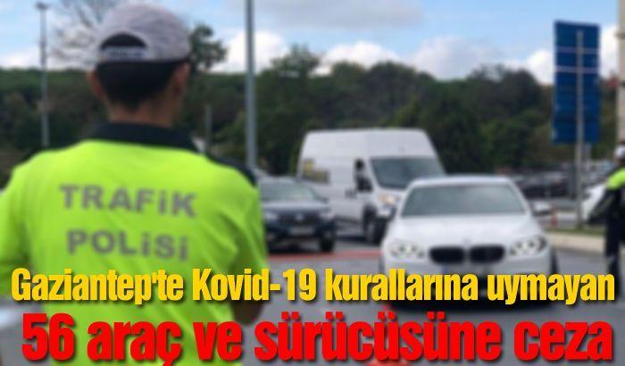 Gaziantep'te Kovid-19 kurallarına uymayan 56 araç ve sürücüsüne ceza