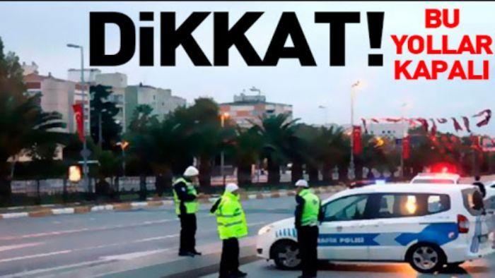 DİKKAT!! O yollar yarın trafiğe kapatılıyor...
