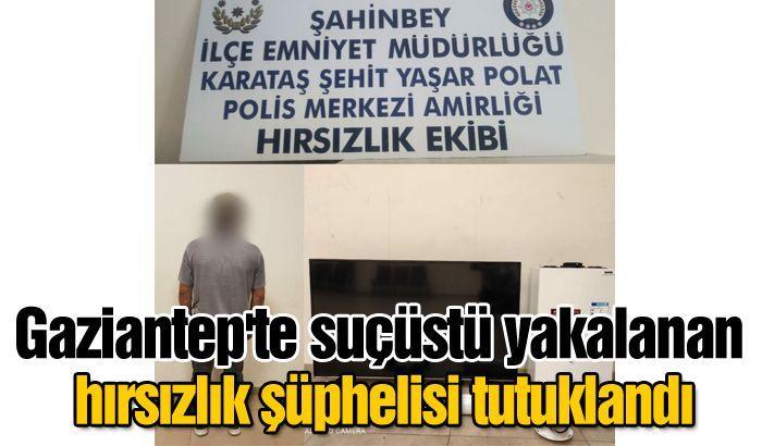 Gaziantep'te suçüstü yakalanan hırsızlık şüphelisi tutuklandı