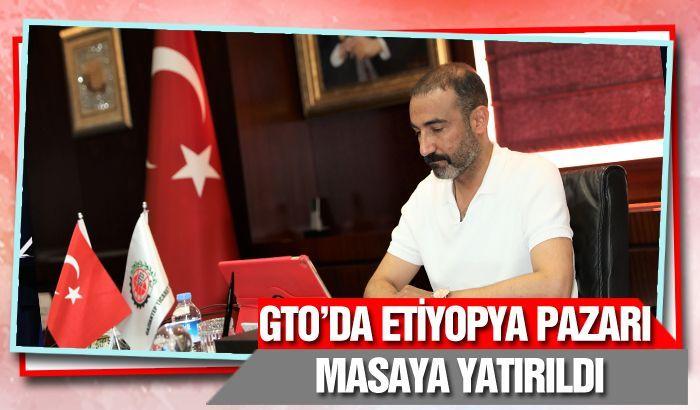 GTO'DA ETİYOPYA PAZARI MASAYA YATIRILDI