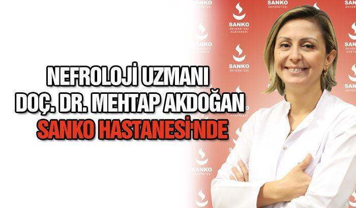 NEFROLOJİ UZMANI DOÇ. DR. MEHTAP AKDOĞAN SANKO HASTANESİ'NDE