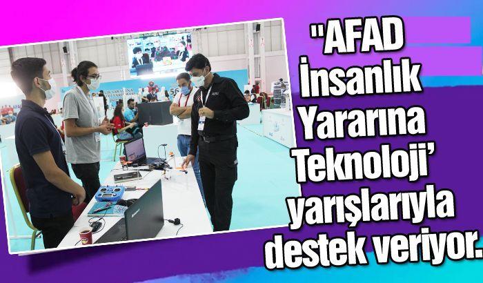 AFAD İnsanlık Yararına Teknoloji' yarışlarıyla destek veriyor.