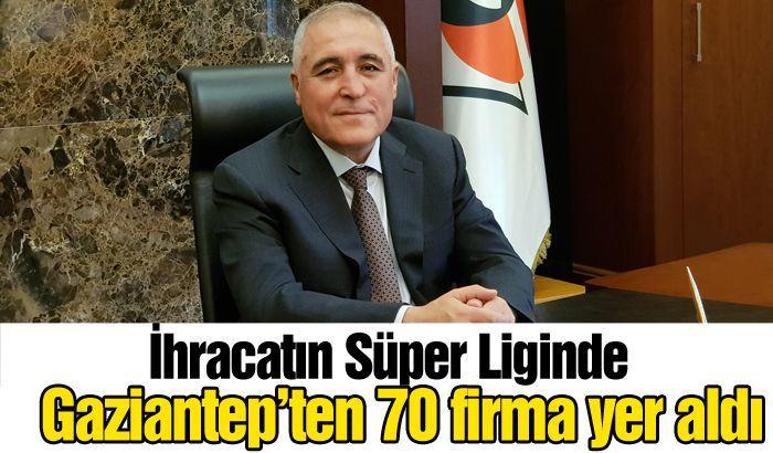 İhracatın Süper Liginde Gaziantep'ten 70 firma yer aldı