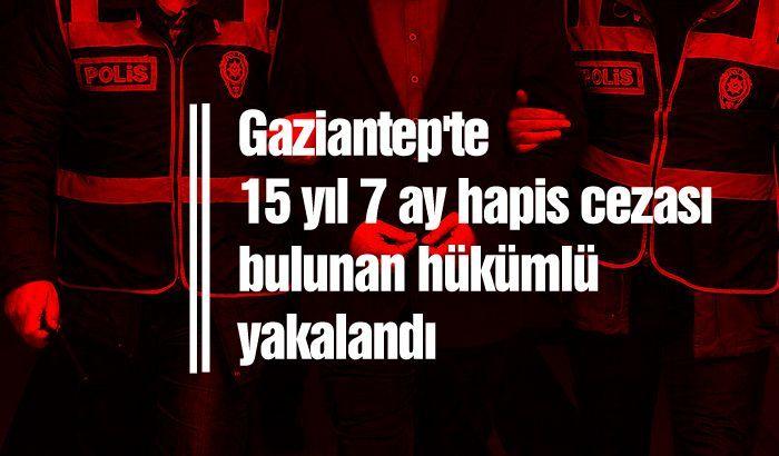 Gaziantep'te 15 yıl 7 ay hapis cezası bulunan hükümlü yakalandı