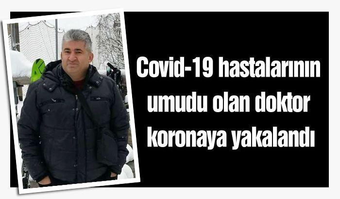 Covid-19 hastalarının umudu olan doktor koronaya yakalandı