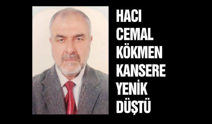 Hacı Cemal Kökmen kansere yenik düştü