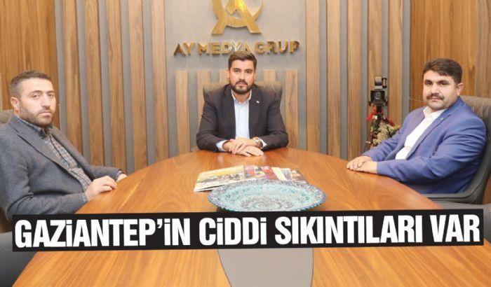 GAZİANTEP'İN CİDDİ SIKINTILARI VAR