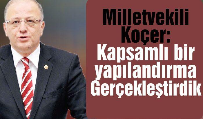 Milletvekili Nejat Koçer, Kapsamlı bir yapılandırma gerçekleştirdik...
