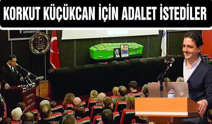 57 SİVİL TOPLUM KURULUŞU KORKUT KÜÇÜKCAN İÇİN ADALET İSTEDİ!...