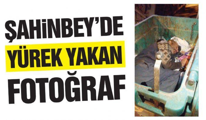 ŞAHİNBEY'DE YÜREK YAKAN FOTOĞRAF