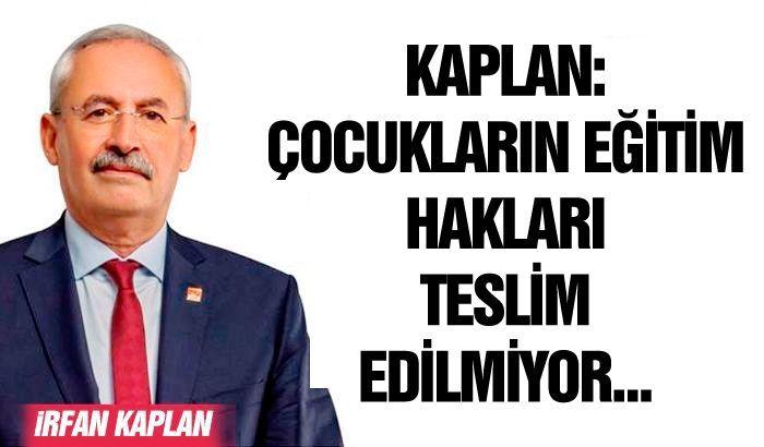 KAPLAN, ÇOCUKLARIN EĞİTİM HAKLARI TESLİM EDİLMİYOR...