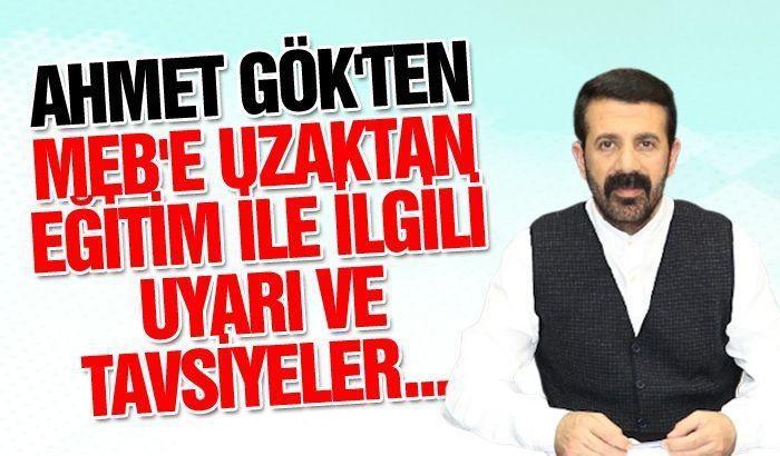 AHMET GÖK'TEN MEB'E UZAKTAN EĞİTİM İLE İLGİLİ UYARI VE TAVSİYELER..