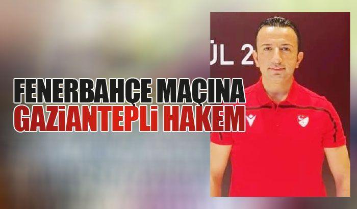 Fenerbahçe maçına Gaziantepli hakem