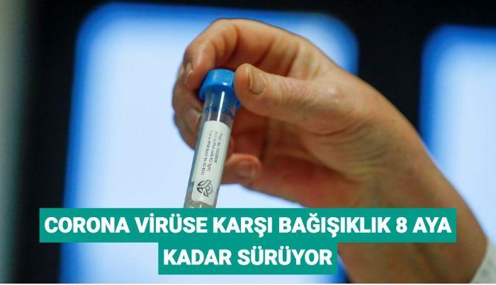 Corona virüse karşı bağışıklık 8 aya kadar sürüyor