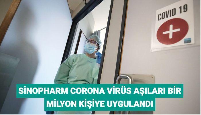 Sinopharm corona virüs aşıları bir milyon kişiye uygulandı