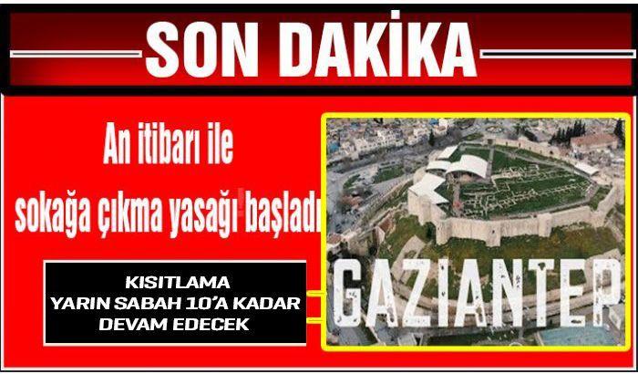 GAZİANTEP'TE AN İTİBARI İLE SOKAĞA ÇIKMA KISITLAMASI BAŞLADI...