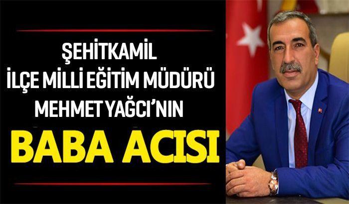 Şehitkamil İlçe Milli Eğitim Müdürü Yağcı'nın Baba acısı..