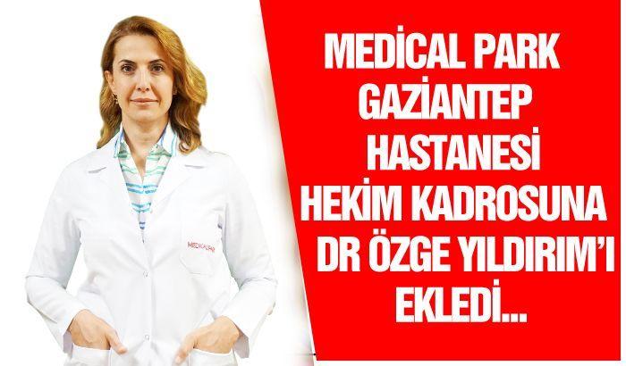 Özel Medical Park Gaziantep Hastanesi seçkin ve özellikli hekim kadrosuna uzman bir isim daha ekledi.