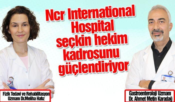 Ncr International Hospital seçkin hekim kadrosunu güçlendiriyor…